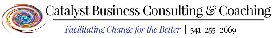 Catalyst Business Consulting & Coaching   Facilitating Change for the Better   ​541-255-2669